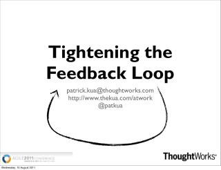 Tightening the Feedback Loop (Agile 2011)