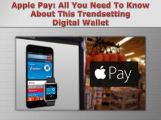 Apple Pay: All You Need To Know About This Trendsetting Digital Wallet