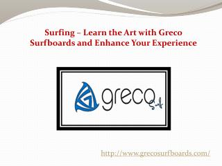 Surfing – Learn the Art with Greco Surfboards and Enhance Your Experience