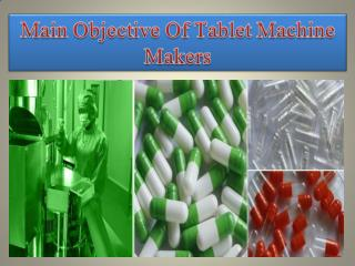 Main Objective Of Tablet Machine Makers
