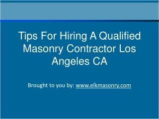 Tips For Hiring A Qualified Masonry Contractor Los Angeles CA