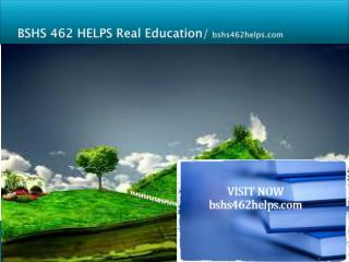 BSHS 462 HELPS Real Education/bshs462helps.com