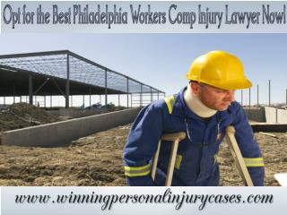 Opt For The Best Philadelphia Workers Comp Injury Lawyer Now!