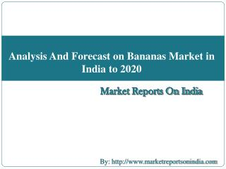 Analysis And Forecast on Bananas Market in India to 2020