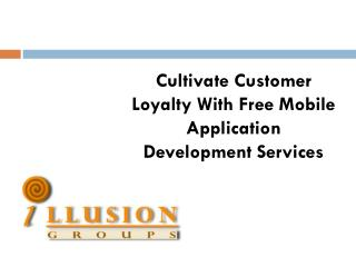 Cultivate Customer Loyalty With Free Mobile Application Development Services