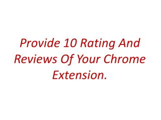 I well 10 provide rating and reviews of chrome extension