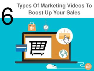 6 Types Of Marketing Videos To Boost Up Your Sales