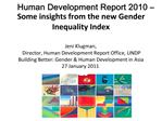 Human Development Report 2010   Some insights from the new Gender Inequality Index  Jeni Klugman, Director, Human Develo