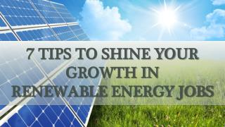 7 TIPS TO SHINE YOUR GROWTH IN RENEWABLE ENERGY JOBS