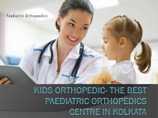 Kids Orthopedic- The best Paediatric Orthopedics Centre in Kolkata