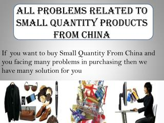 All problems related to small quantity products from china
