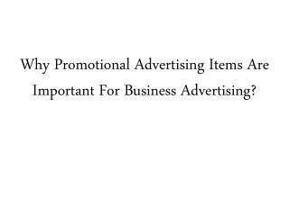 Why Promotional Advertising Items Are Important For Business Advertising?