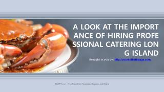 A LOOK AT THE IMPORTANCE OF HIRING PROFESSIONAL CATERING LONG ISLAND