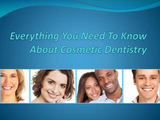Everything You Need To Know About Cosmetic Dentistry