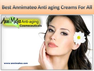 Best Annimateo Anti aging Creams For All