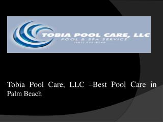 Tobia Pool Care, LLC –Best Pool Care in Palm Beach
