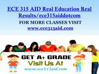 ECE 315 AID Real Education Real Results/ece315aiddotcom