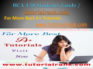 HCA 430 Academic professor /Tutorialrank.com