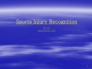 Sports Injury Recognition PE 236 Juan Cuevas, ATC