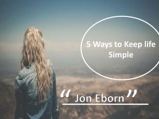 5 Ways to keep life simple-Jon Eborn