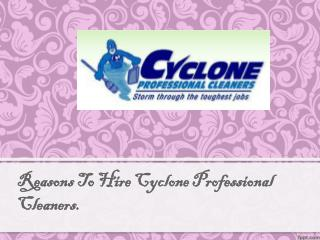 Reasons To Hire Cyclone Professional  Cleaners.