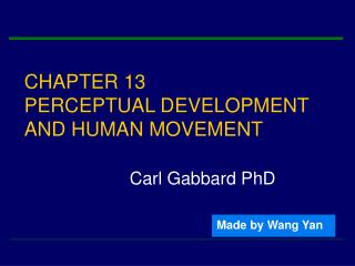 CHAPTER 13 PERCEPTUAL DEVELOPMENT AND HUMAN MOVEMENT