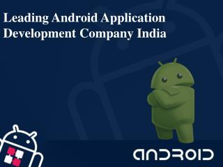 Leading Android Application Development Company India
