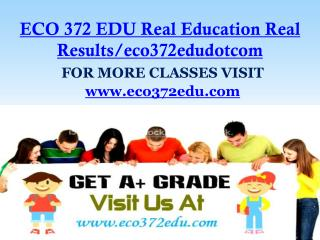 ECO 372 EDU Real Education Real Results/eco372edudotcom
