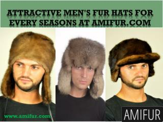 Attractive Men's fur hats For EVERY SEASONS at Amifur.com