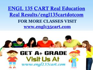 ENGL 135 CART Real Education Real Results/engl135cartdotcom