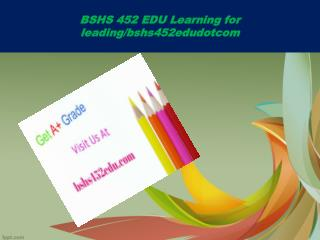 BSHS 452 EDU Learning for leading/bshs452edudotcom