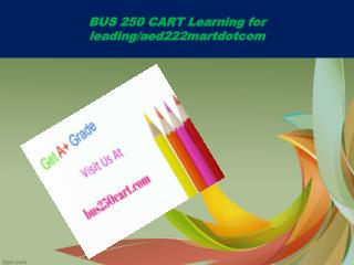 BUS 250 CART Learning for leading/bus250cartdotcom