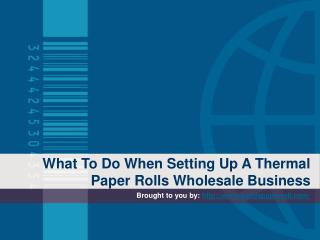 What To Do When Setting Up A Thermal Paper Rolls Wholesale Business