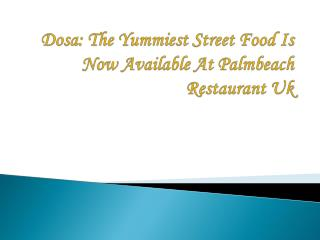 Dosa: The Yummiest Street Food Is Now Available At Palmbeach Restaurant Uk