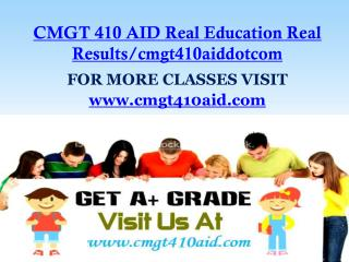 CMGT 410 AID Real Education Real Results/cmgt410aiddotcom