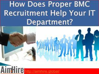 How Does Proper BMC Recruitment Help Your IT Department?
