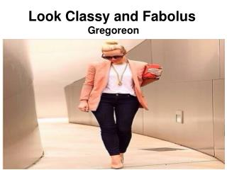 Look Classy and Fabolus