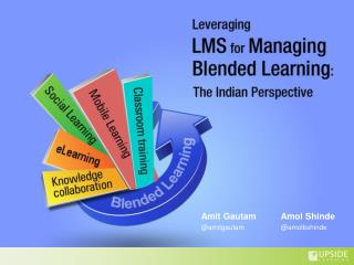 Leveraging LMS for Managing Blended Learning : The Indian Perspective
