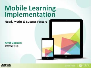Mobile Learning Implementation Need, Myths & Success Factors