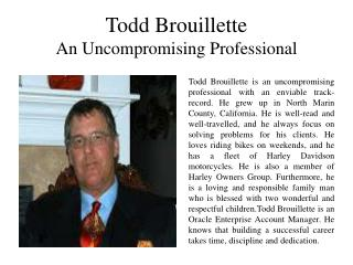 Todd Brouillette - An Uncompromising Professional