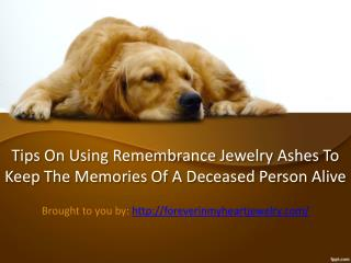 Tips on Using Remembrance Jewelry Ashes to Keep the Memories of a Deceased Person Alive