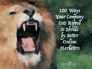 100 Ways Your Company Gets Ripped to Shreds by Better Online Marketeter