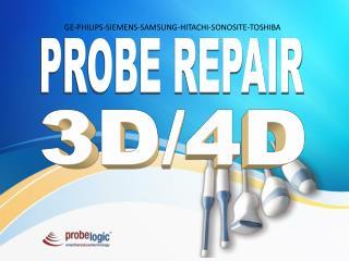 Probe Repair 3D/4D - GE,Philips, Siemens, Samsung, Sonosite, all