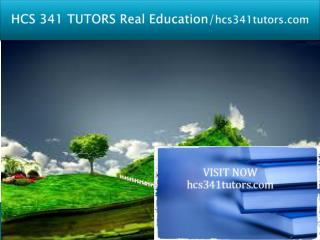 HCS 341 TUTORS Real Education/hcs341tutors.com