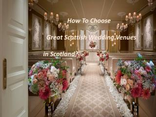 How To Choose A Great Scottish Wedding Venues in Scotland?