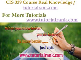 CIS 339 Course Real Knowledge - tutorialrank.com