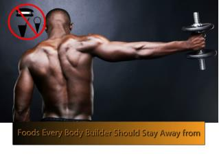 Foods every bodybuilder should stay away from