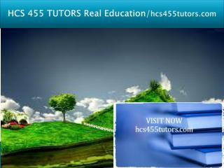 HCS 455 TUTORS Real Education/hcs455tutors.com