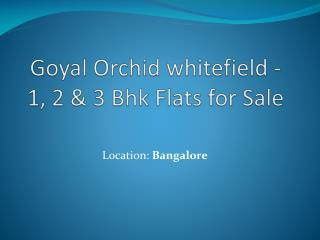 Goyal Orchid Whitefield - Flats for Sale in Bangalore