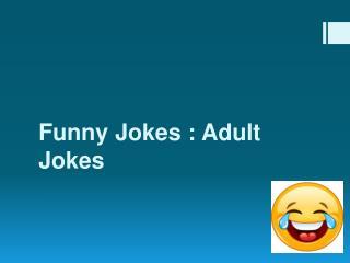 Funny Jokes : Adult Jokes